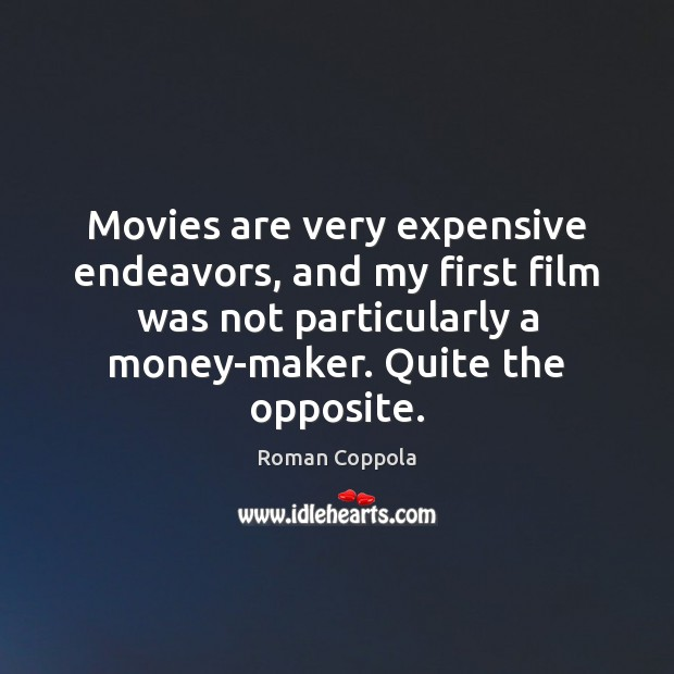 Movies are very expensive endeavors, and my first film was not particularly Roman Coppola Picture Quote
