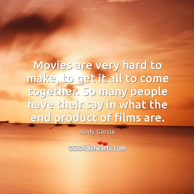 Movies are very hard to make, to get it all to come together. Image