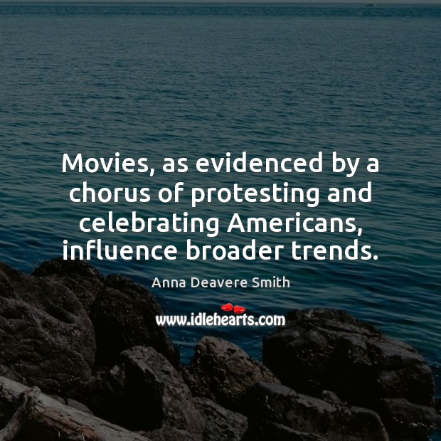 Image, Movies, as evidenced by a chorus of protesting and celebrating Americans, influence