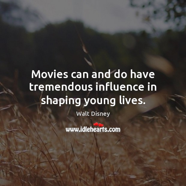 Image, Movies can and do have tremendous influence in shaping young lives.