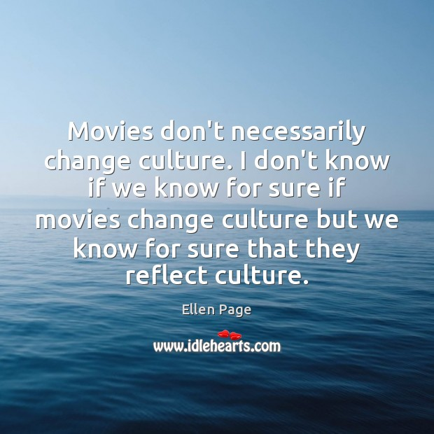 Movies don't necessarily change culture. I don't know if we know for Image