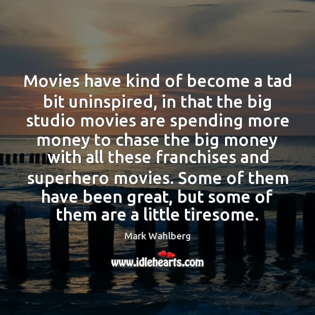 Movies have kind of become a tad bit uninspired, in that the Movies Quotes Image