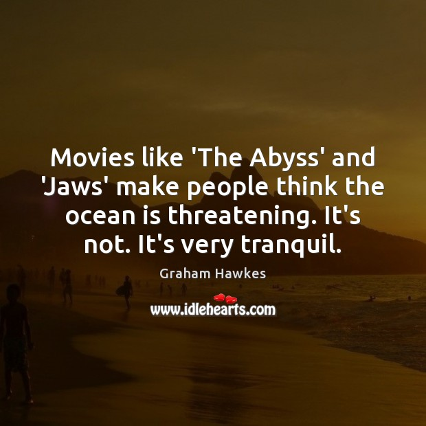 Movies like 'The Abyss' and 'Jaws' make people think the ocean is Image