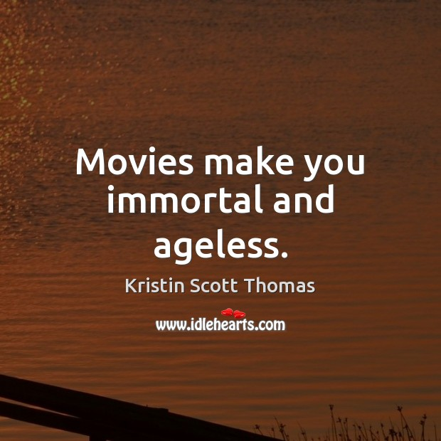 Image, Movies make you immortal and ageless.