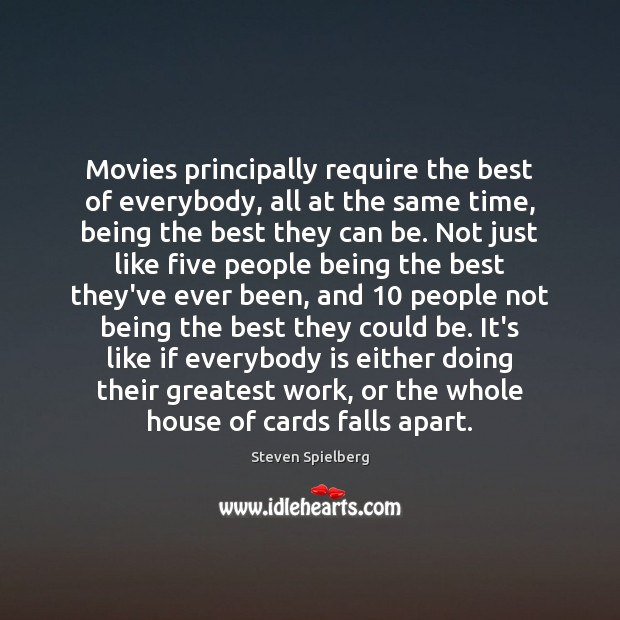 Movies principally require the best of everybody, all at the same time, Image