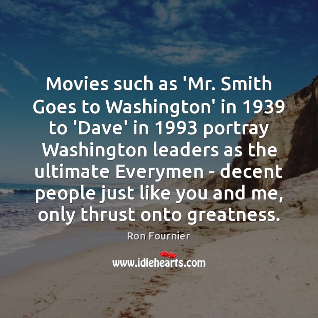 Movies such as 'Mr. Smith Goes to Washington' in 1939 to 'Dave' in 1993 Ron Fournier Picture Quote