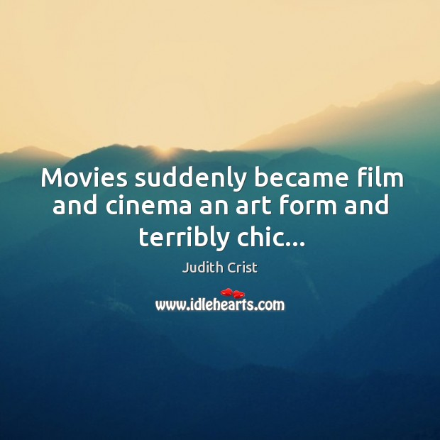 Movies suddenly became film and cinema an art form and terribly chic… Image