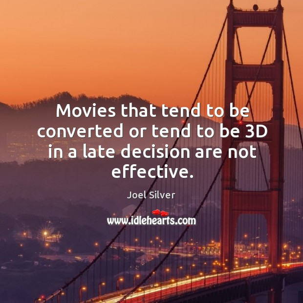 Movies that tend to be converted or tend to be 3D in a late decision are not effective. Image