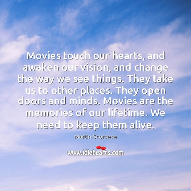 Movies touch our hearts, and awaken our vision, and change the way Martin Scorsese Picture Quote