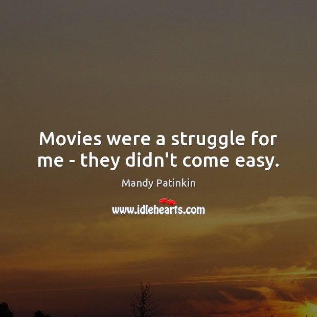 Image, Movies were a struggle for me – they didn't come easy.