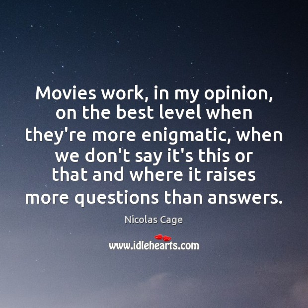 Movies work, in my opinion, on the best level when they're more Image