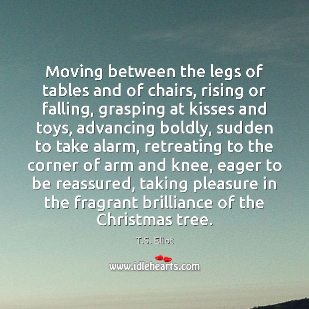 Image, Moving between the legs of tables and of chairs, rising or falling,