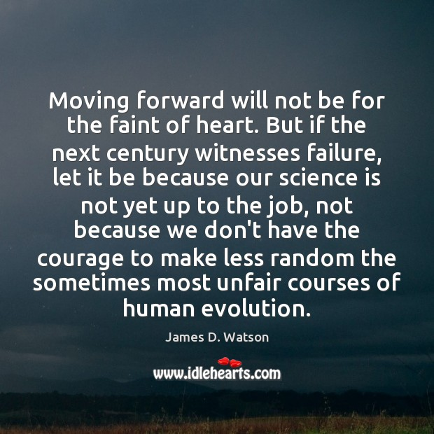 Moving forward will not be for the faint of heart. But if James D. Watson Picture Quote