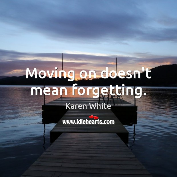Moving on doesn't mean forgetting. Moving On Quotes Image