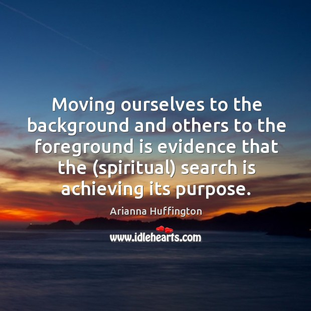 Moving ourselves to the background and others to the foreground is evidence Image