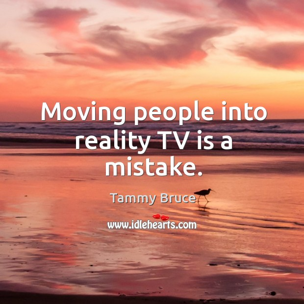 Moving people into reality TV is a mistake. Image
