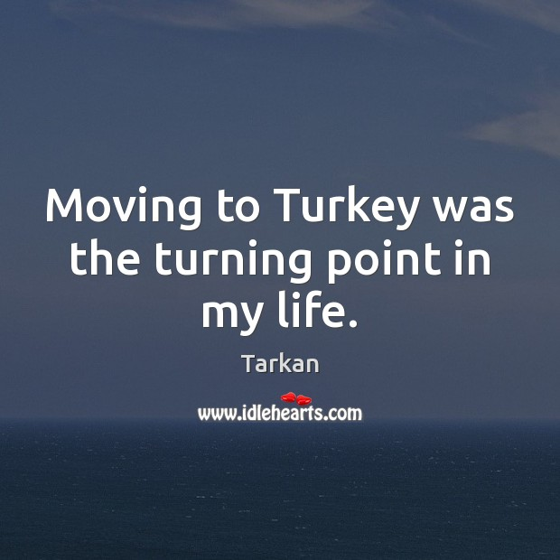 Moving to Turkey was the turning point in my life. Image
