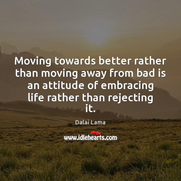 Image, Moving towards better rather than moving away from bad is an attitude
