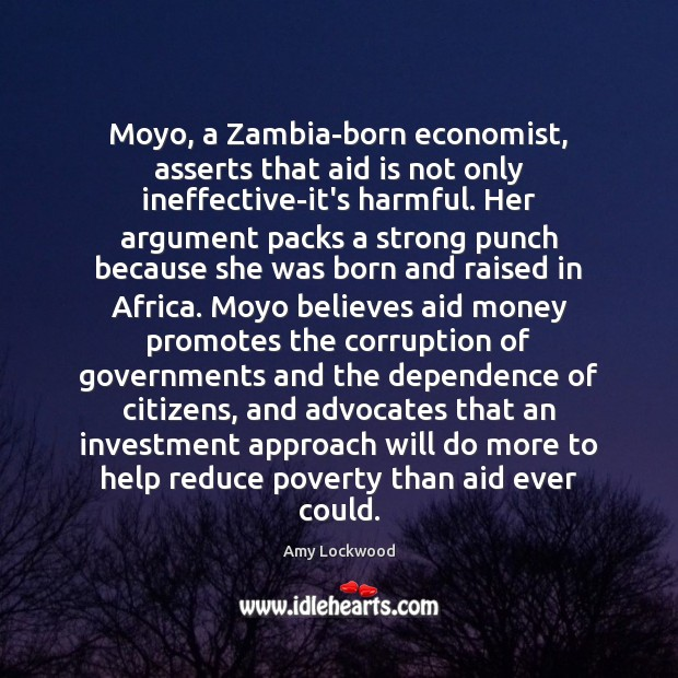 Moyo, a Zambia-born economist, asserts that aid is not only ineffective-it's harmful. Image