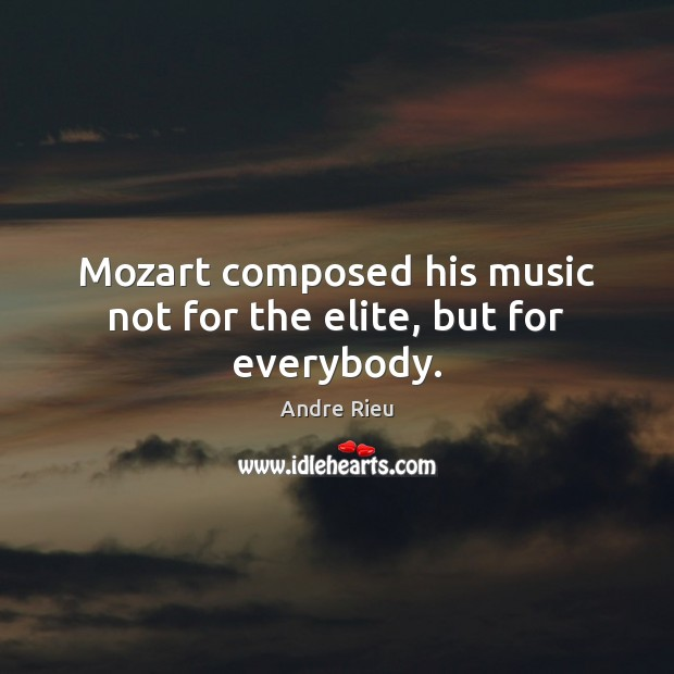 Image, Mozart composed his music not for the elite, but for everybody.