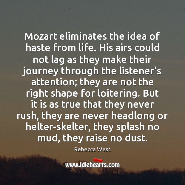 Mozart eliminates the idea of haste from life. His airs could not Rebecca West Picture Quote
