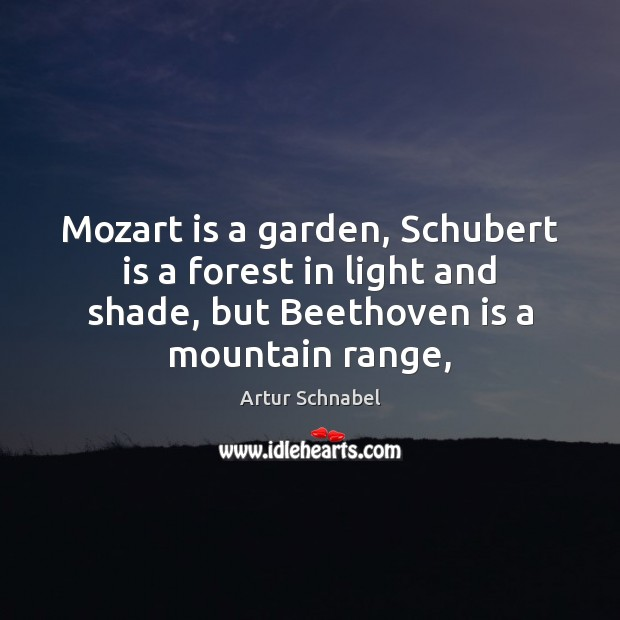 Image, Mozart is a garden, Schubert is a forest in light and shade,