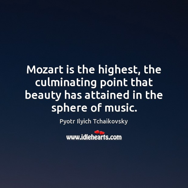 Image, Mozart is the highest, the culminating point that beauty has attained in