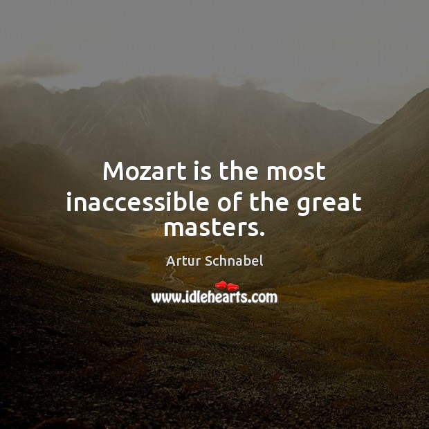 Image, Mozart is the most inaccessible of the great masters.