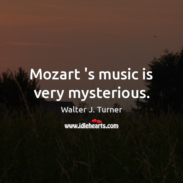 Image, Mozart 's music is very mysterious.