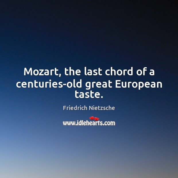 Image, Mozart, the last chord of a centuries-old great European taste.