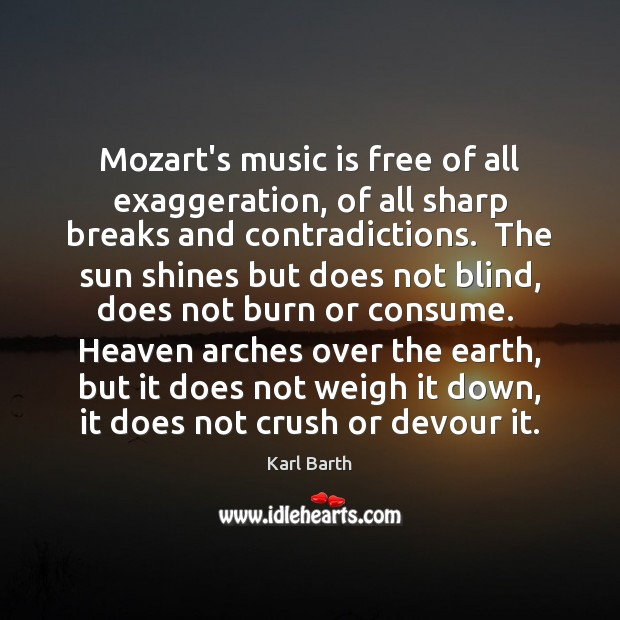 Mozart's music is free of all exaggeration, of all sharp breaks and Karl Barth Picture Quote