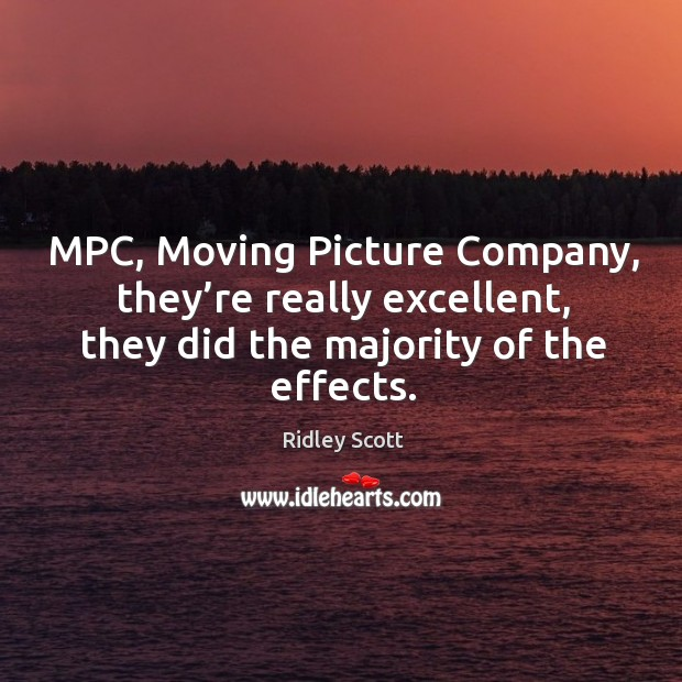 Mpc, moving picture company, they're really excellent, they did the majority of the effects. Image