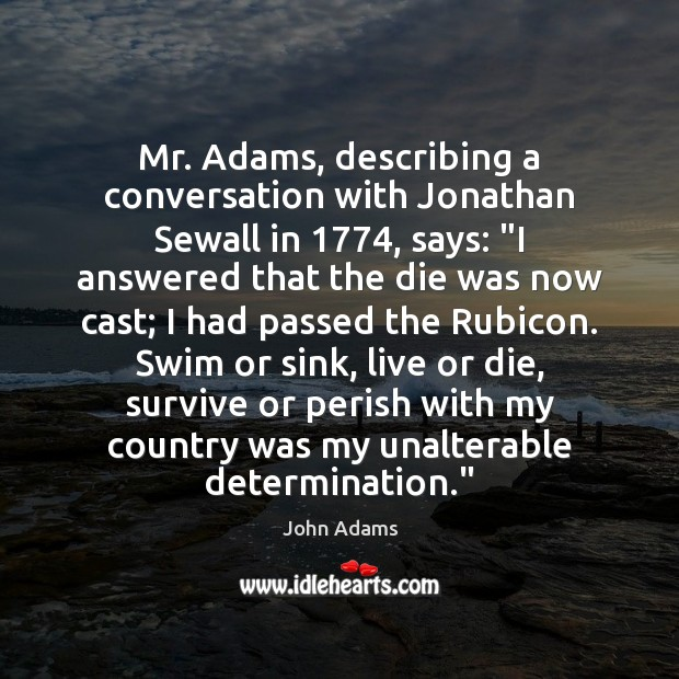 """Mr. Adams, describing a conversation with Jonathan Sewall in 1774, says: """"I answered John Adams Picture Quote"""