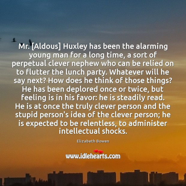 Image, Mr. [Aldous] Huxley has been the alarming young man for a long