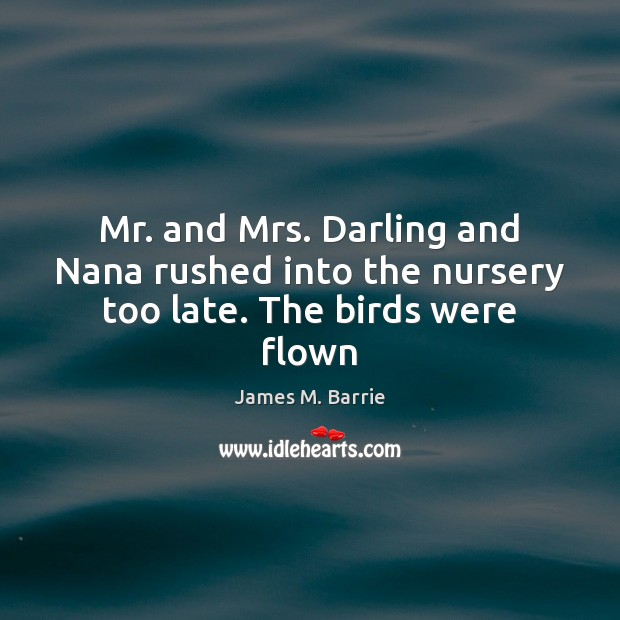 Image, Mr. and Mrs. Darling and Nana rushed into the nursery too late. The birds were flown