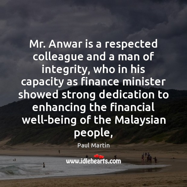Mr. Anwar is a respected colleague and a man of integrity, who Finance Quotes Image