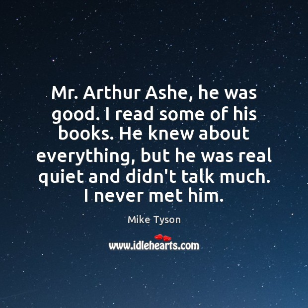 Mr. Arthur Ashe, he was good. I read some of his books. Image