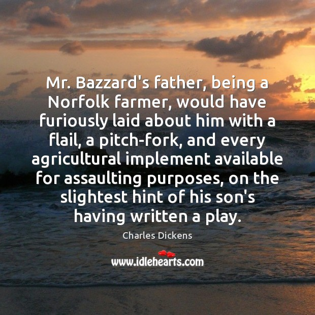 Mr. Bazzard's father, being a Norfolk farmer, would have furiously laid about Charles Dickens Picture Quote