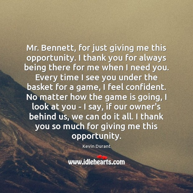 Mr. Bennett, for just giving me this opportunity. I thank you for Image