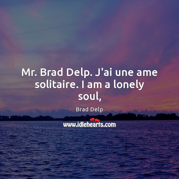 Image, Mr. Brad Delp. J'ai une ame solitaire. I am a lonely soul,