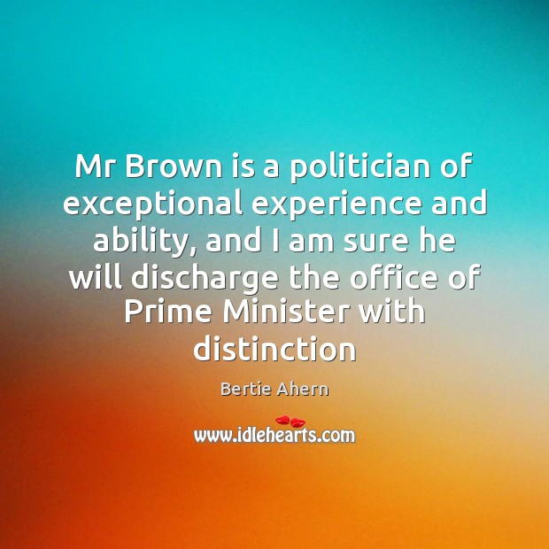 Image, Mr Brown is a politician of exceptional experience and ability, and I