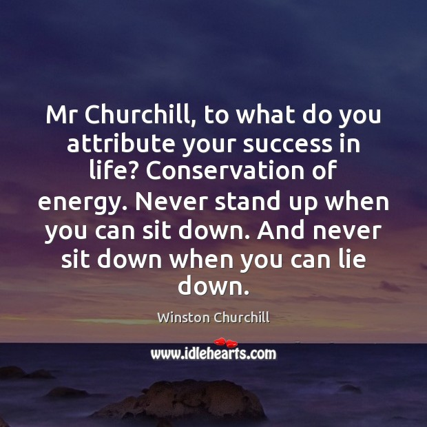Mr Churchill, to what do you attribute your success in life? Conservation Image