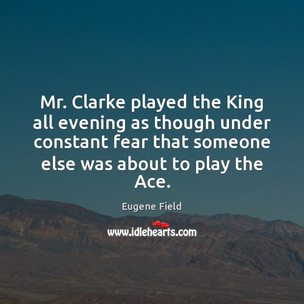 Image, Mr. Clarke played the King all evening as though under constant fear