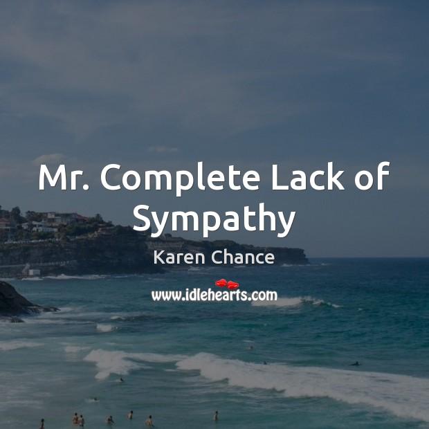Mr. Complete Lack of Sympathy Image