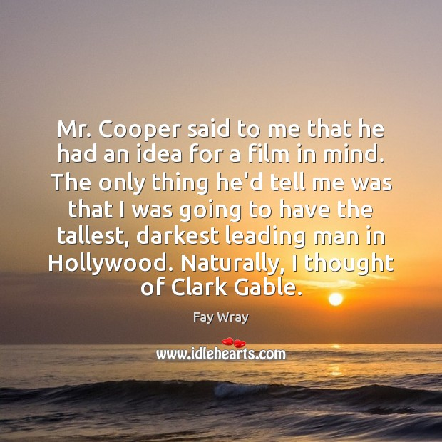 Mr. Cooper said to me that he had an idea for a Fay Wray Picture Quote