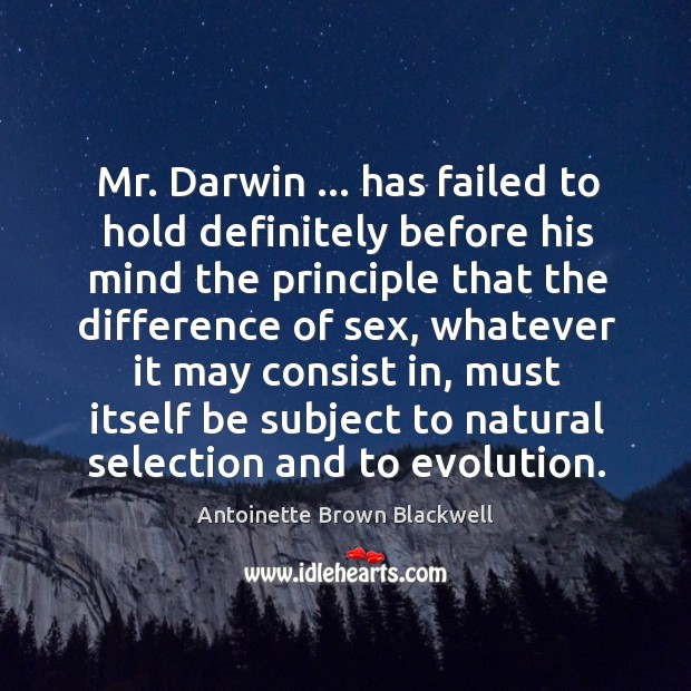 Image, Mr. Darwin … has failed to hold definitely before his mind the principle