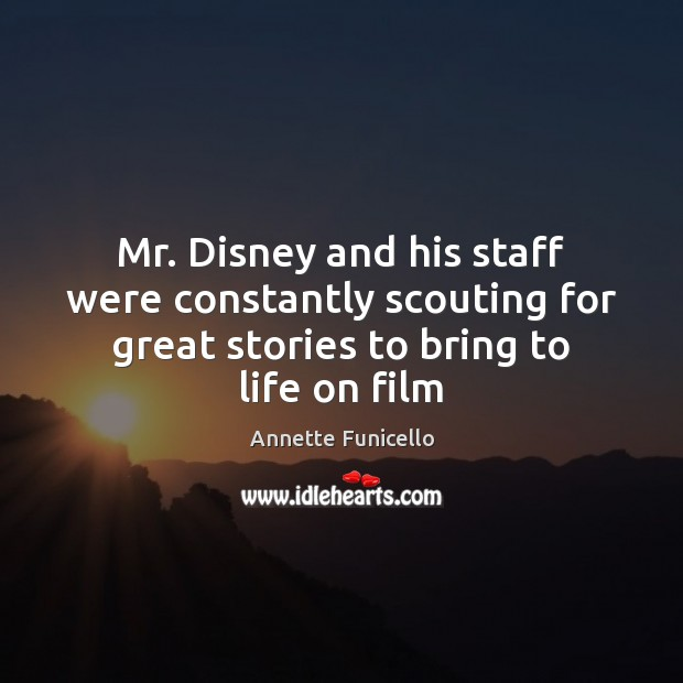 Mr. Disney and his staff were constantly scouting for great stories to Image