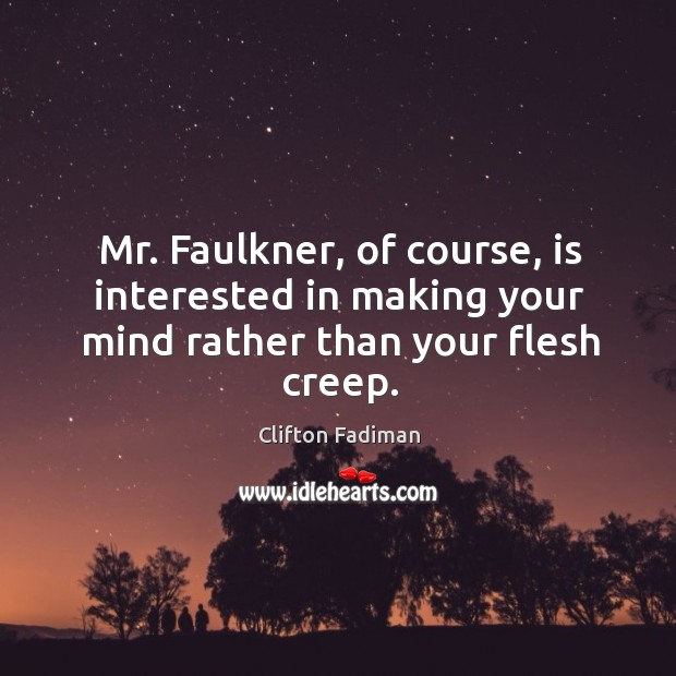 Mr. Faulkner, of course, is interested in making your mind rather than your flesh creep. Image
