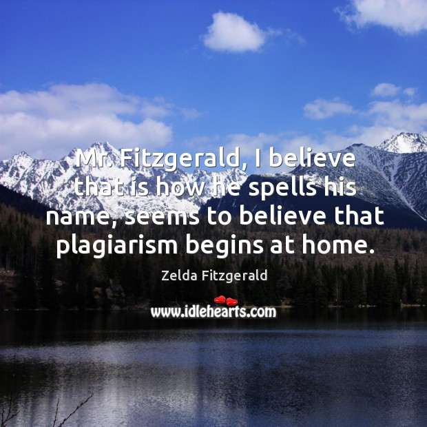 Image, Mr. Fitzgerald, I believe that is how he spells his name, seems to believe that plagiarism begins at home.