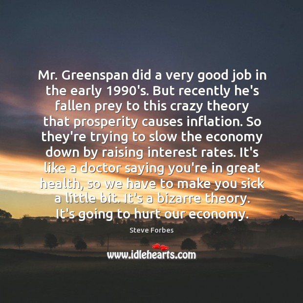 Mr. Greenspan did a very good job in the early 1990's. But Image